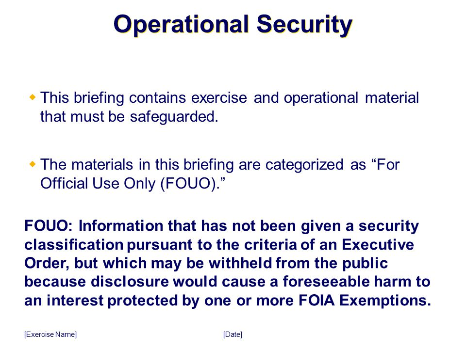 [Date] [Exercise Name] Operational Security  This briefing contains exercise and operational material that must be safeguarded.  The materials in th