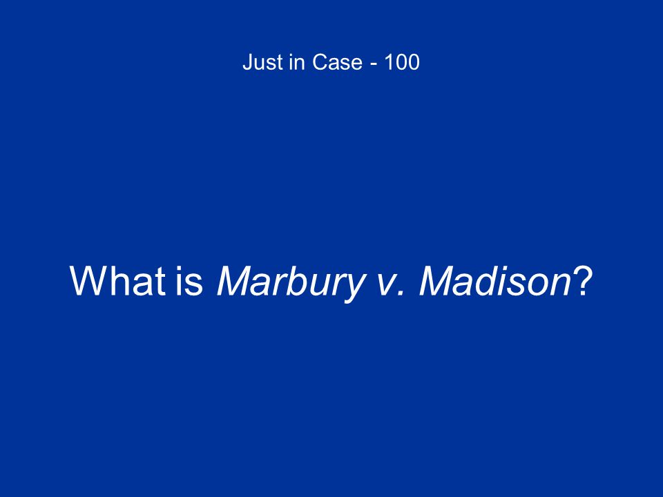 Just in Case - 100 What is Marbury v. Madison