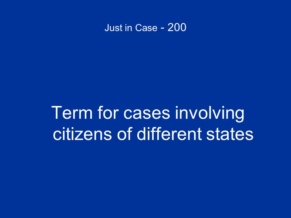 Just in Case - 200 Term for cases involving citizens of different states