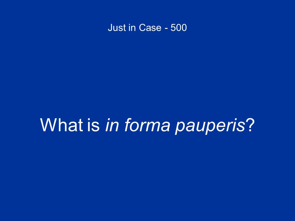 Just in Case - 500 What is in forma pauperis