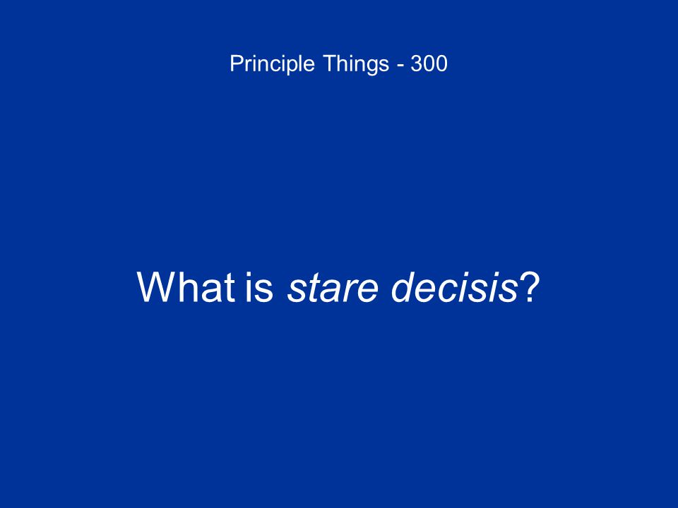 Principle Things - 300 What is stare decisis