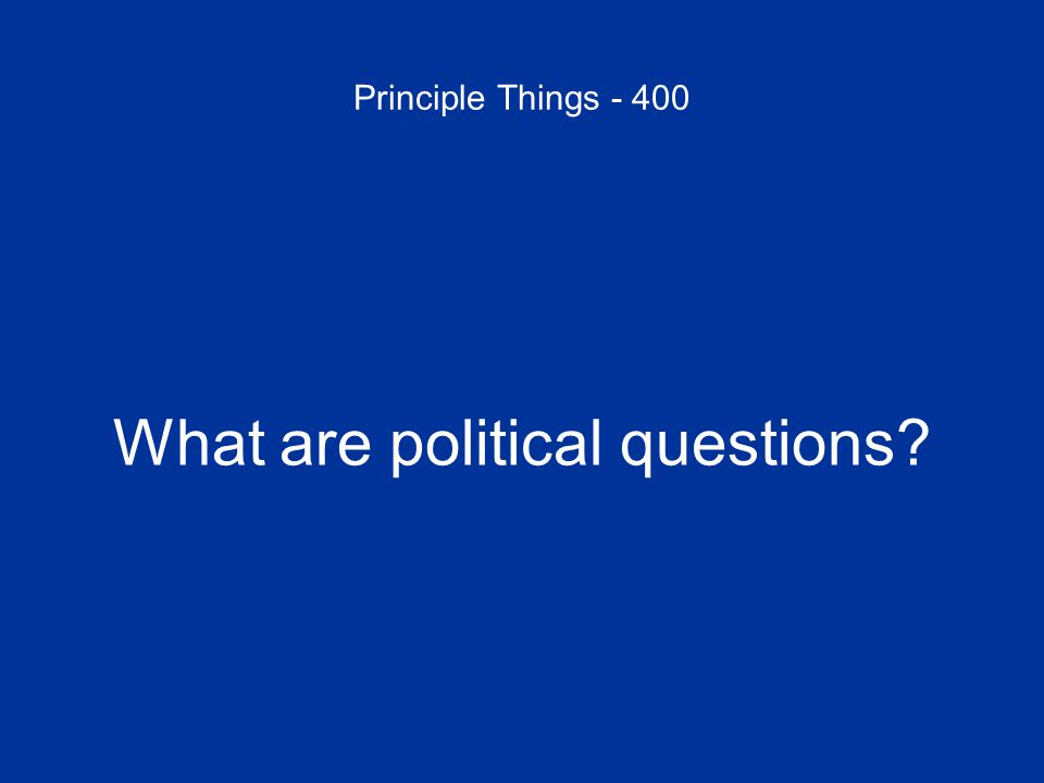 Principle Things - 400 What are political questions