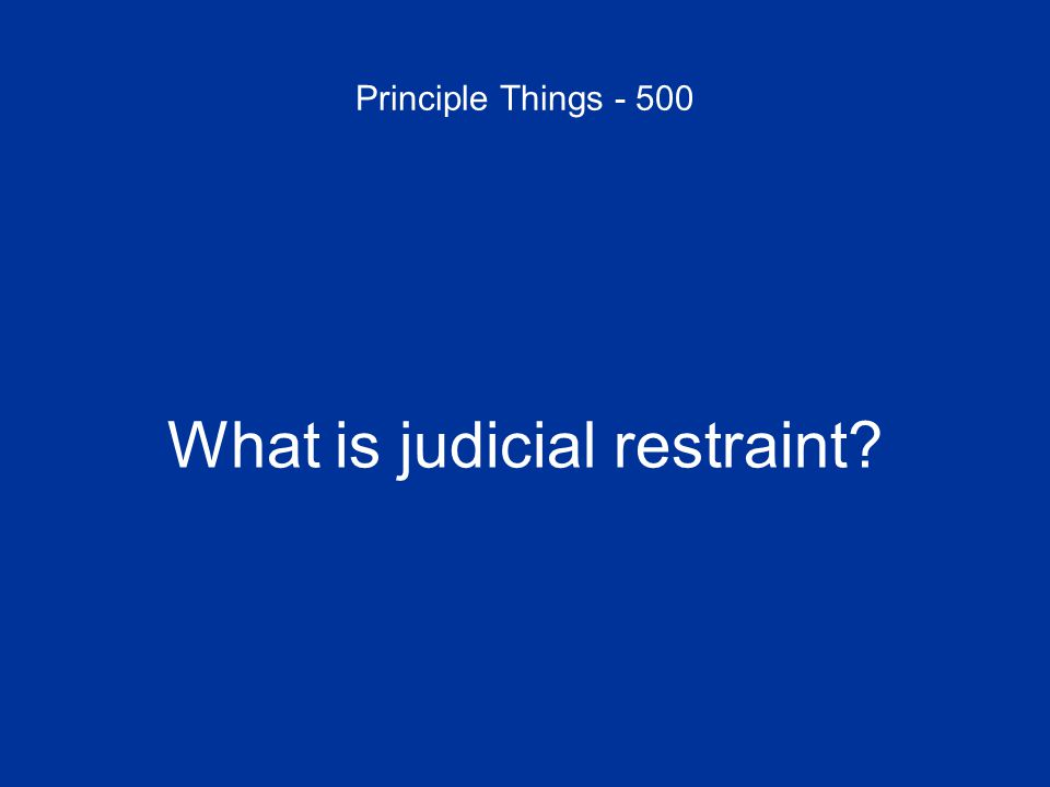 Principle Things - 500 What is judicial restraint