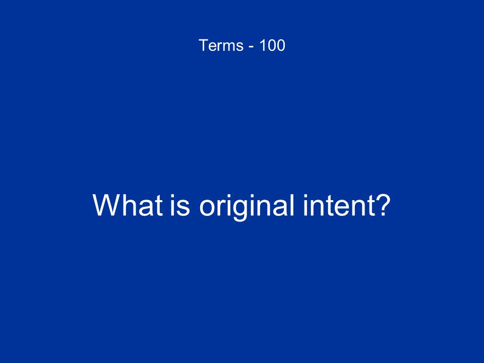 Terms - 100 What is original intent