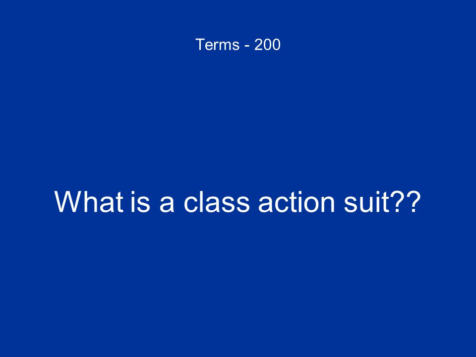 Terms - 200 What is a class action suit
