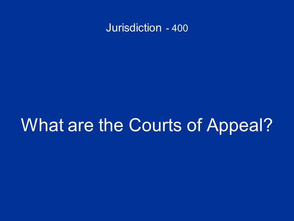 Jurisdiction - 400 What are the Courts of Appeal