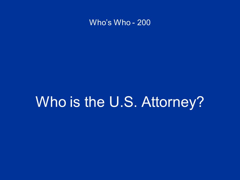 Who's Who - 200 Who is the U.S. Attorney