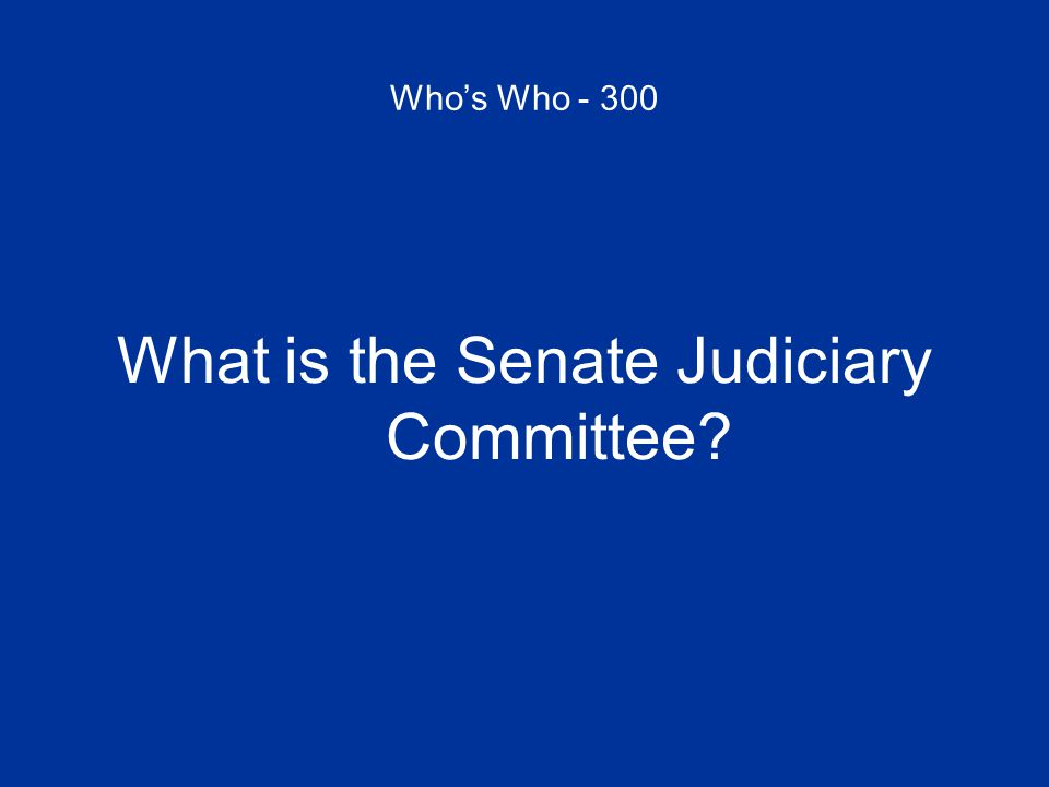 Who's Who - 300 What is the Senate Judiciary Committee