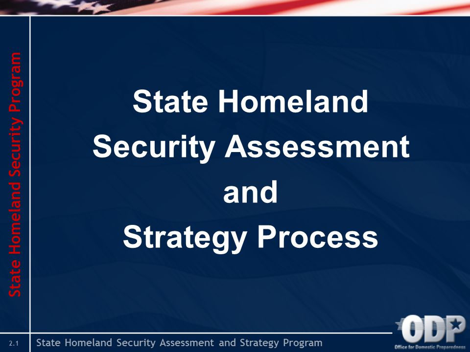 State Homeland Security Assessment and Strategy Program 2.1 State Homeland Security Assessment and Strategy Process State Homeland Security Program
