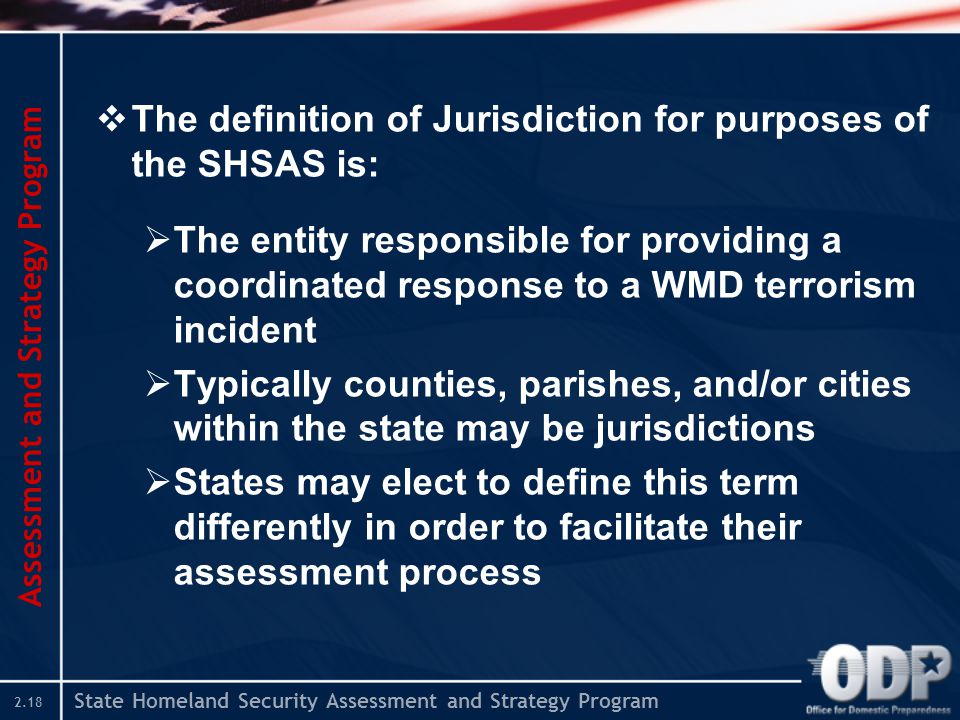State Homeland Security Assessment and Strategy Program 2.18  The definition of Jurisdiction for purposes of the SHSAS is:  The entity responsible f