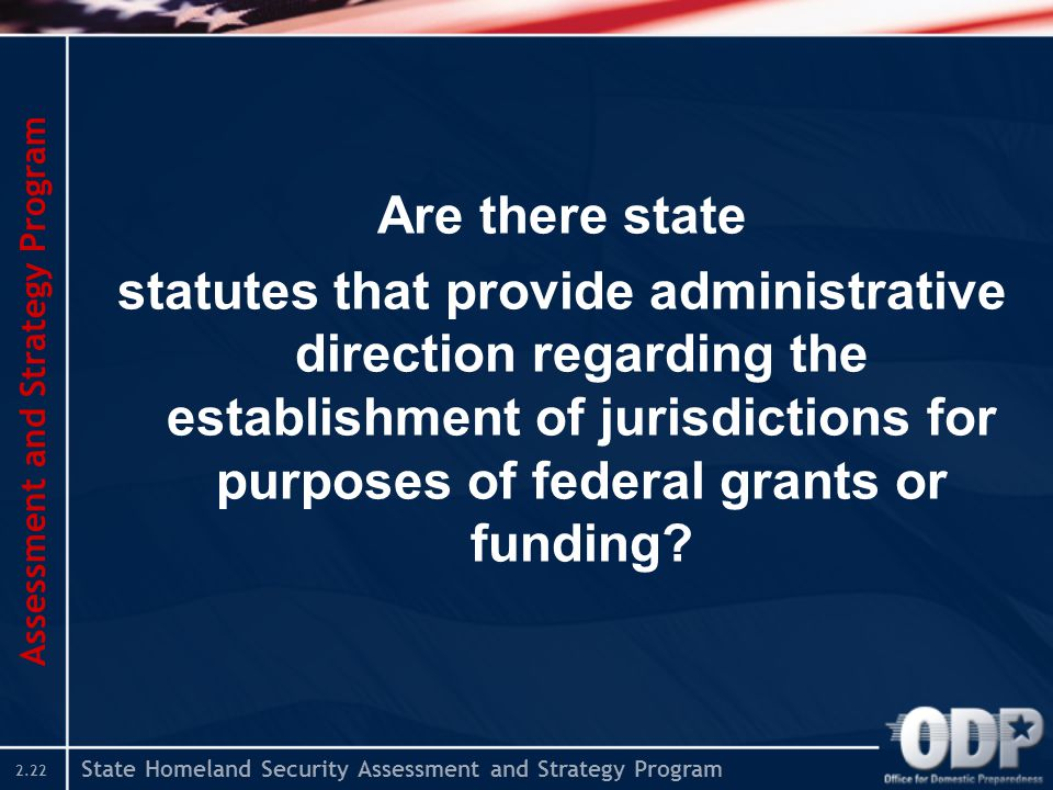 State Homeland Security Assessment and Strategy Program 2.22 Are there state statutes that provide administrative direction regarding the establishmen