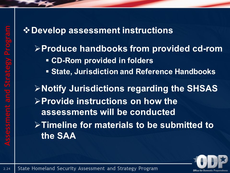 State Homeland Security Assessment and Strategy Program 2.24  Develop assessment instructions  Produce handbooks from provided cd-rom  CD-Rom provi