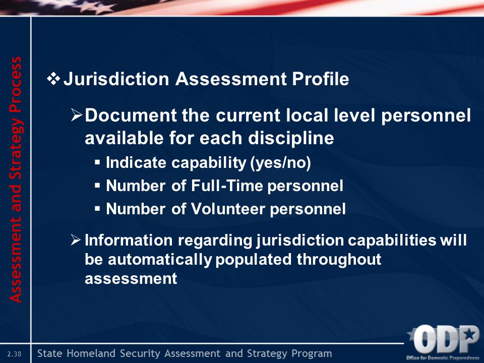 State Homeland Security Assessment and Strategy Program 2.38  Jurisdiction Assessment Profile  Document the current local level personnel available