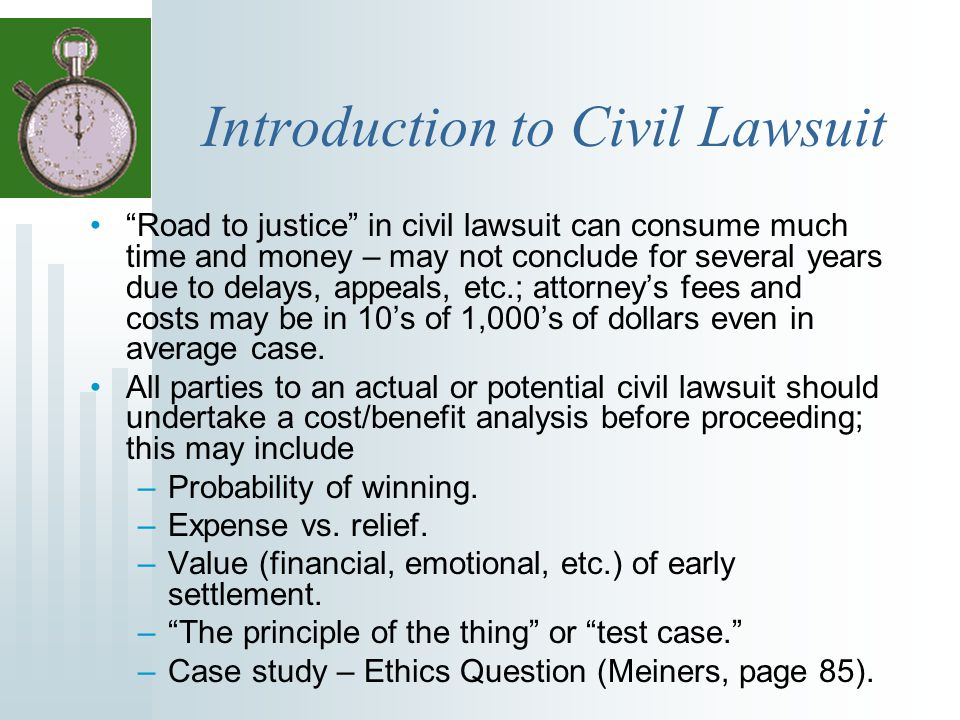 """Introduction to Civil Lawsuit """"Road to justice"""" in civil lawsuit can consume much time and money – may not conclude for several years due to delays, a"""