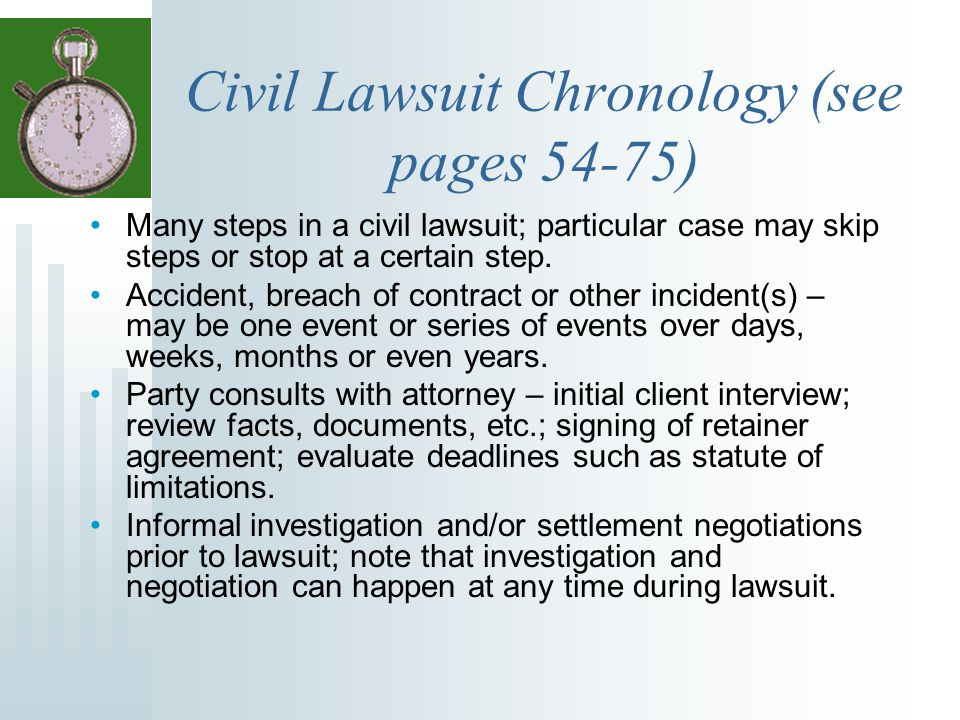 Civil Lawsuit Chronology (see pages 54-75) Many steps in a civil lawsuit; particular case may skip steps or stop at a certain step. Accident, breach o