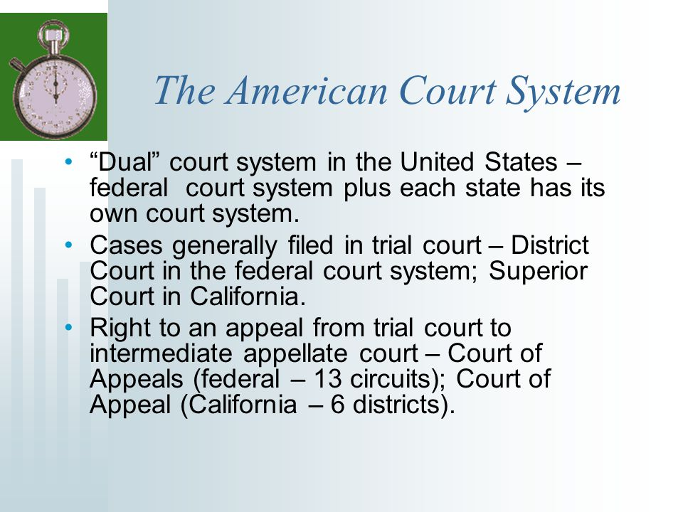 """The American Court System """"Dual"""" court system in the United States – federal court system plus each state has its own court system. Cases generally fi"""