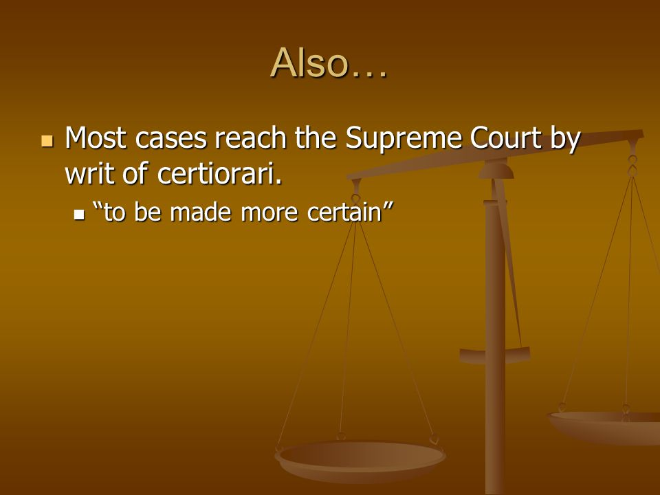 Also… Most cases reach the Supreme Court by writ of certiorari.