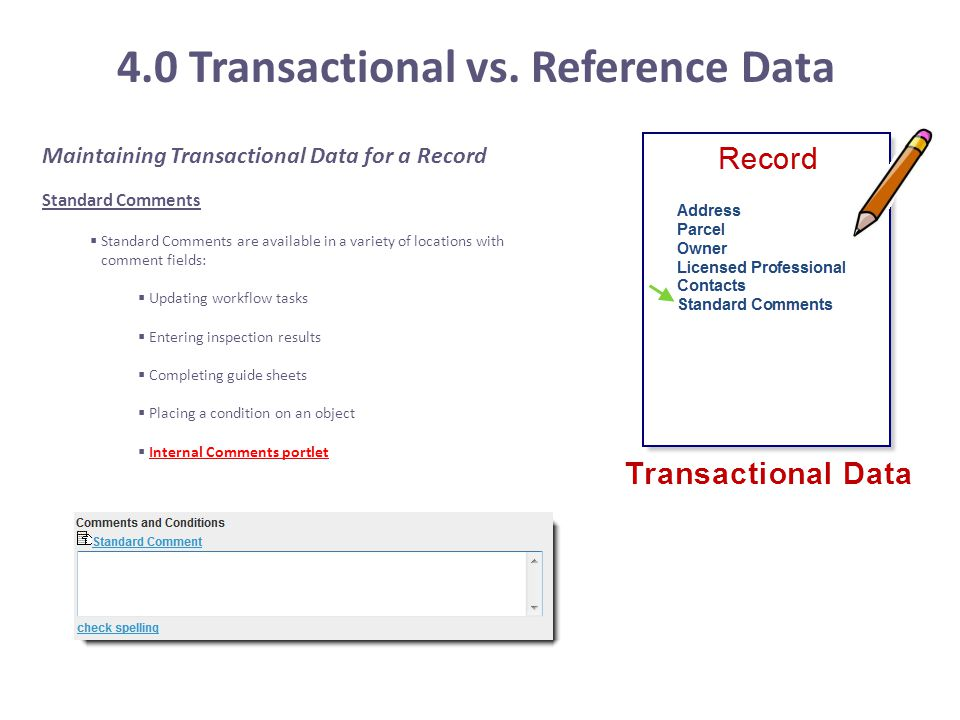 4.0 Transactional vs. Reference Data Maintaining Transactional Data for a Record Standard Comments  Standard Comments are available in a variety of l