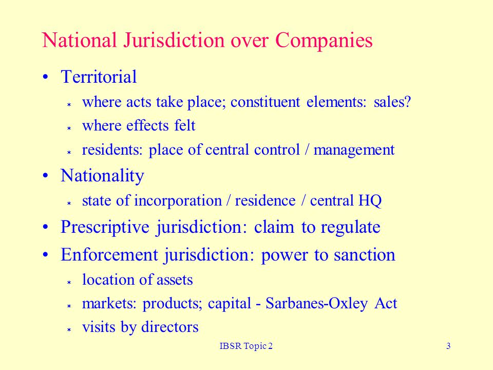 IBSR Topic 23 National Jurisdiction over Companies Territorial  where acts take place; constituent elements: sales.