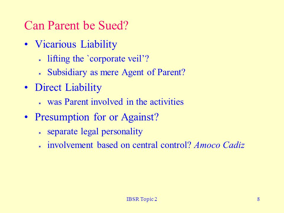 IBSR Topic 28 Can Parent be Sued. Vicarious Liability  lifting the `corporate veil'.