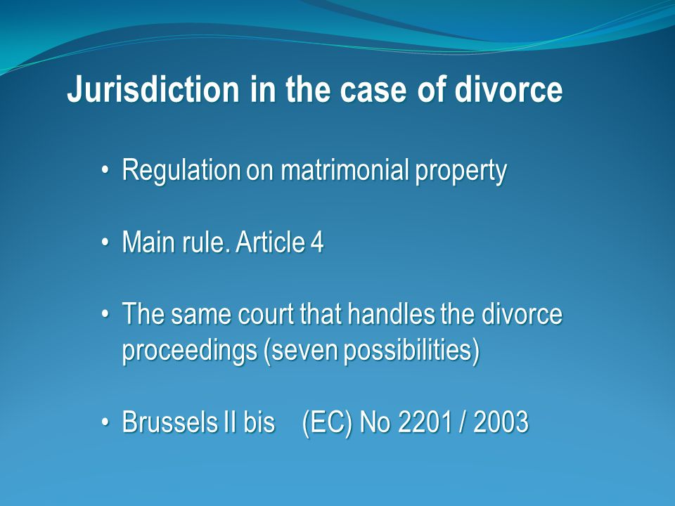 Jurisdiction in the case of divorce (continued) Important condition Both spouses agree.