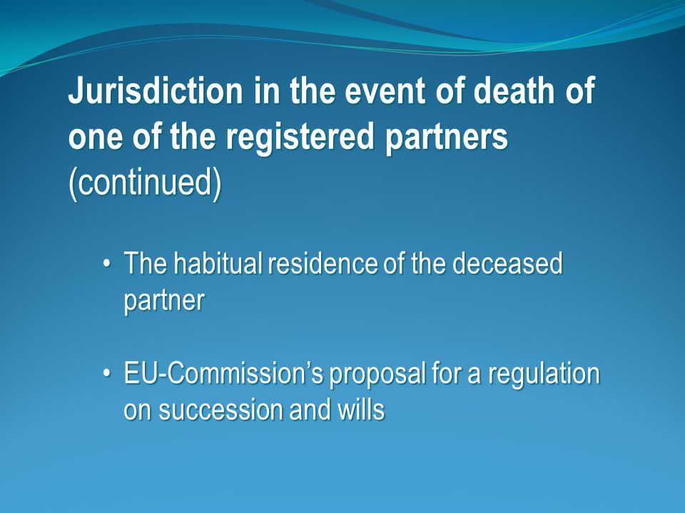 Jurisdiction in the event of death of one of the registered partners (continued) Note: (Article 3.2) The court may decline jurisdiction if its law does not recognize the institution of registered partnership.