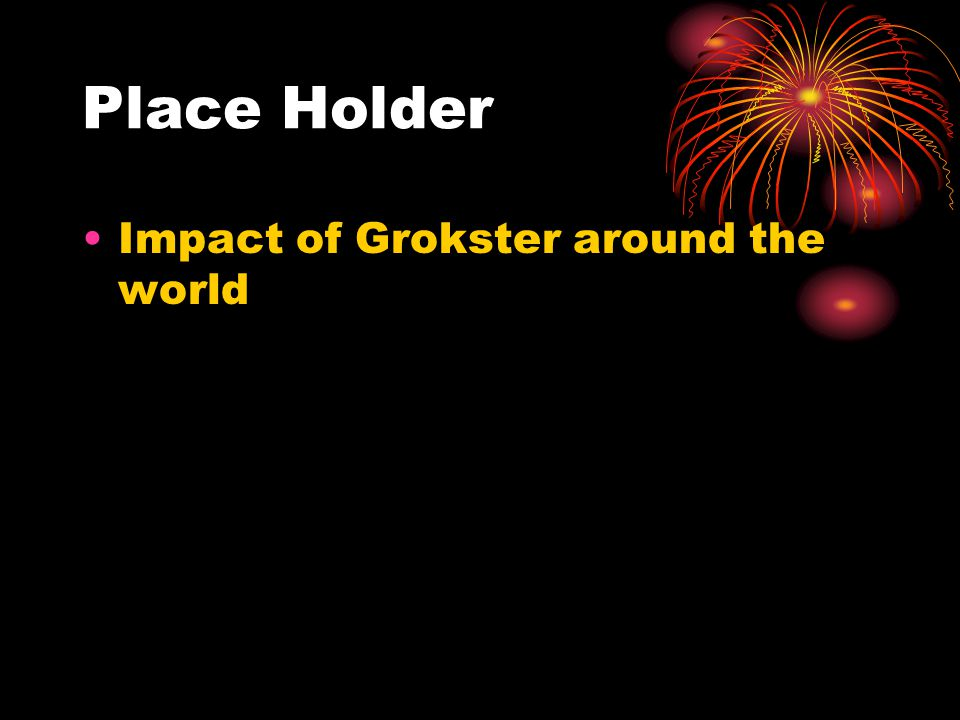 Place Holder Impact of Grokster around the world