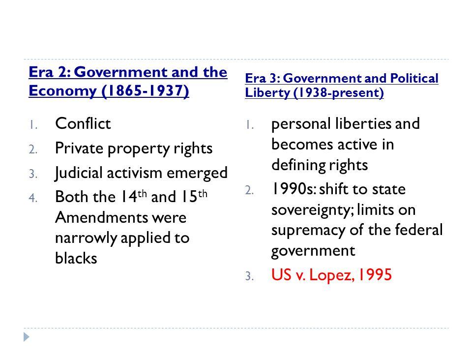 Era 2: Government and the Economy (1865-1937) Era 3: Government and Political Liberty (1938-present) 1. Conflict 2. Private property rights 3. Judicia