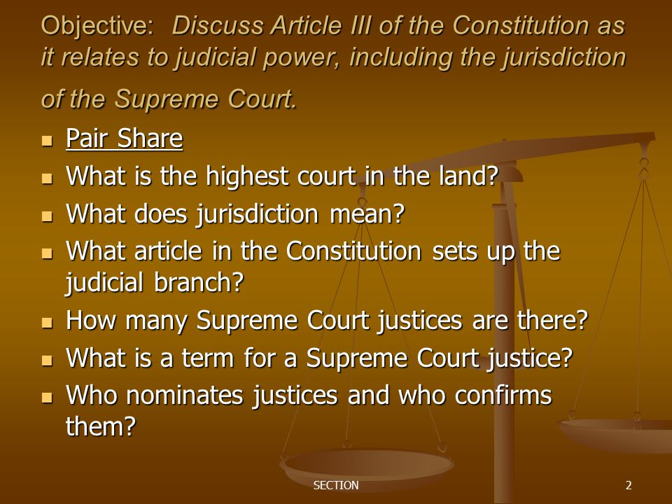 SECTION2 Objective: Discuss Article III of the Constitution as it relates to judicial power, including the jurisdiction of the Supreme Court. Pair Sha