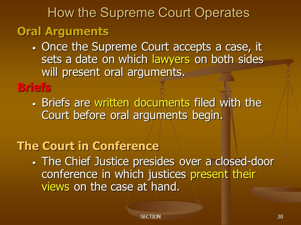 SECTION20 How the Supreme Court Operates Oral Arguments Once the Supreme Court accepts a case, it sets a date on which lawyers on both sides will pres