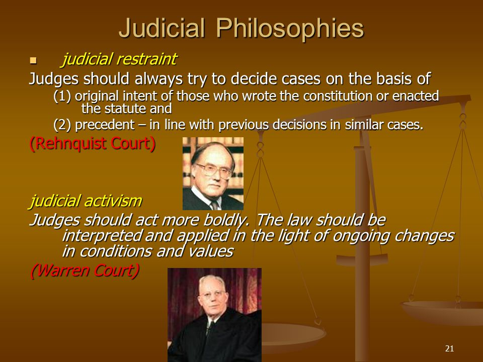 SECTION21 Judicial Philosophies judicial restraint judicial restraint Judges should always try to decide cases on the basis of (1) original intent of