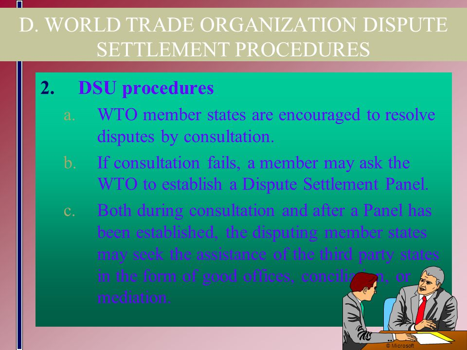 12 of 39 D. WORLD TRADE ORGANIZATION DISPUTE SETTLEMENT PROCEDURES 1.The World Trade Organization (WTO) implements and enforces international agreemen