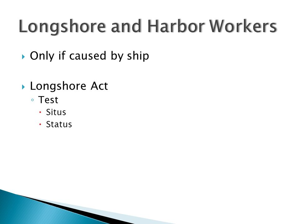  Only if caused by ship  Longshore Act ◦ Test  Situs  Status