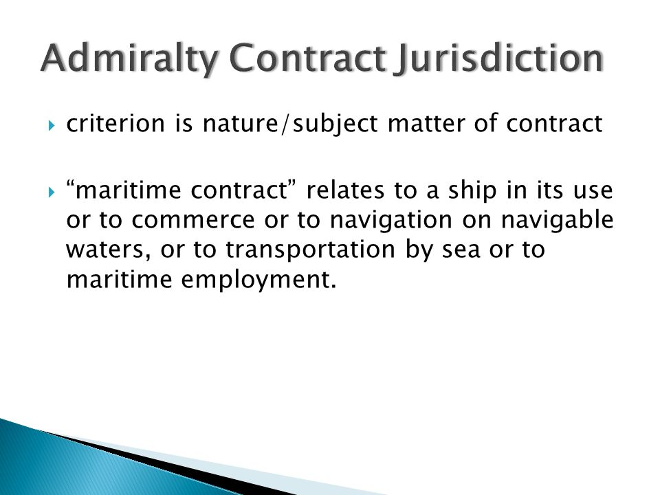  criterion is nature/subject matter of contract  maritime contract relates to a ship in its use or to commerce or to navigation on navigable waters, or to transportation by sea or to maritime employment.