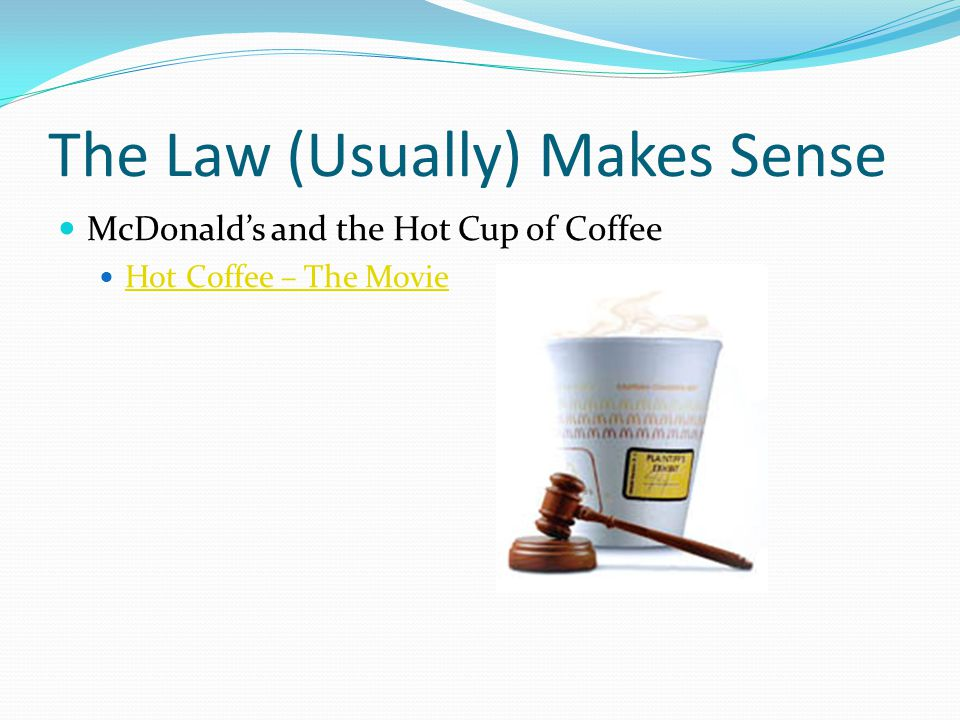 The Law (Usually) Makes Sense McDonald's and the Hot Cup of Coffee Hot Coffee – The Movie
