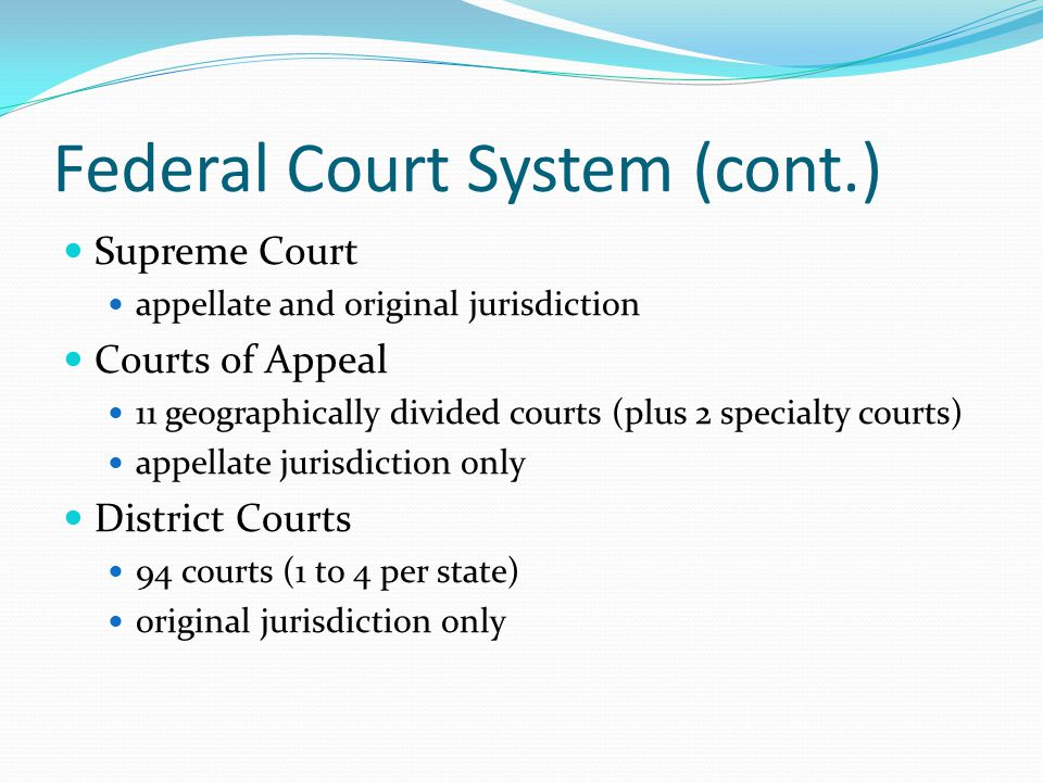 Supreme Court appellate and original jurisdiction Courts of Appeal 11 geographically divided courts (plus 2 specialty courts) appellate jurisdiction o