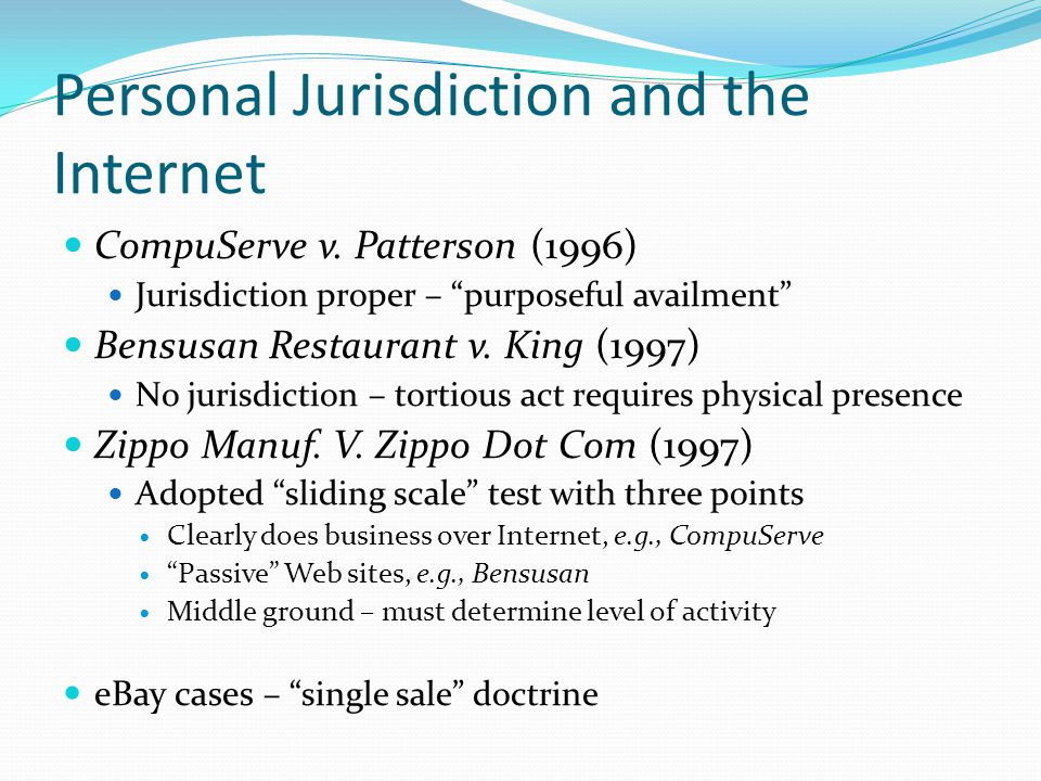 "Personal Jurisdiction and the Internet CompuServe v. Patterson (1996) Jurisdiction proper – ""purposeful availment"" Bensusan Restaurant v. King (1997)"