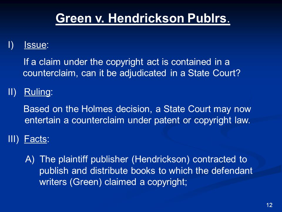Green v. Hendrickson Publrs. I) Issue: If a claim under the copyright act is contained in a counterclaim, can it be adjudicated in a State Court? II)