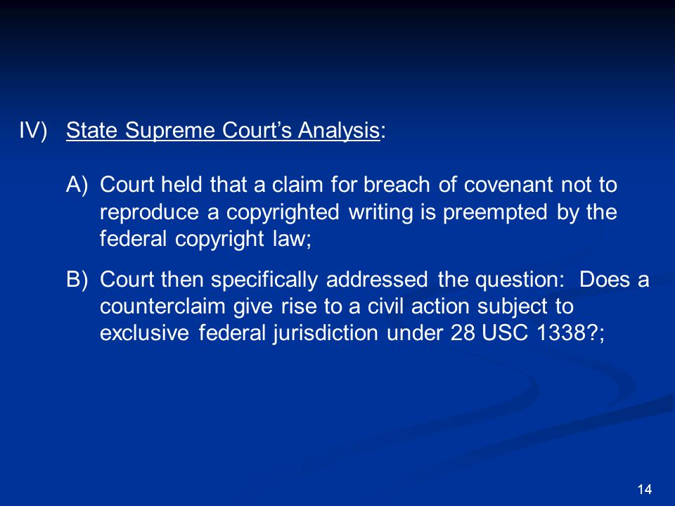 IV) State Supreme Court's Analysis: A)Court held that a claim for breach of covenant not to reproduce a copyrighted writing is preempted by the federa