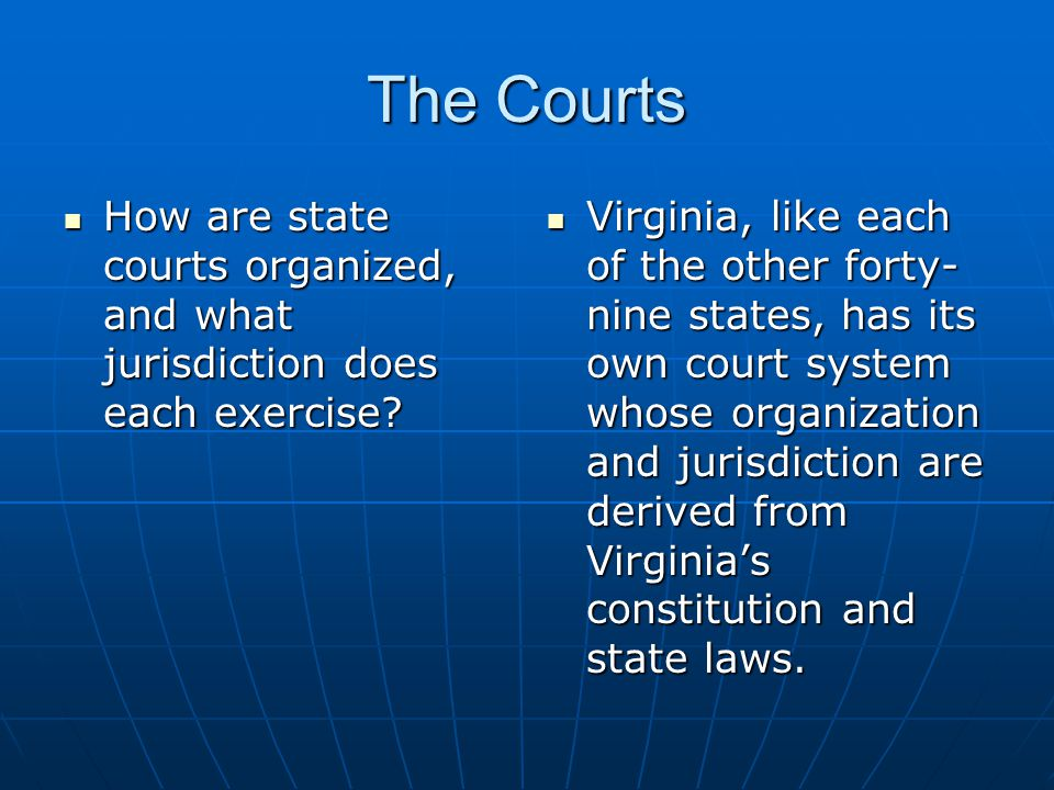 The Courts How are state courts organized, and what jurisdiction does each exercise? How are state courts organized, and what jurisdiction does each e