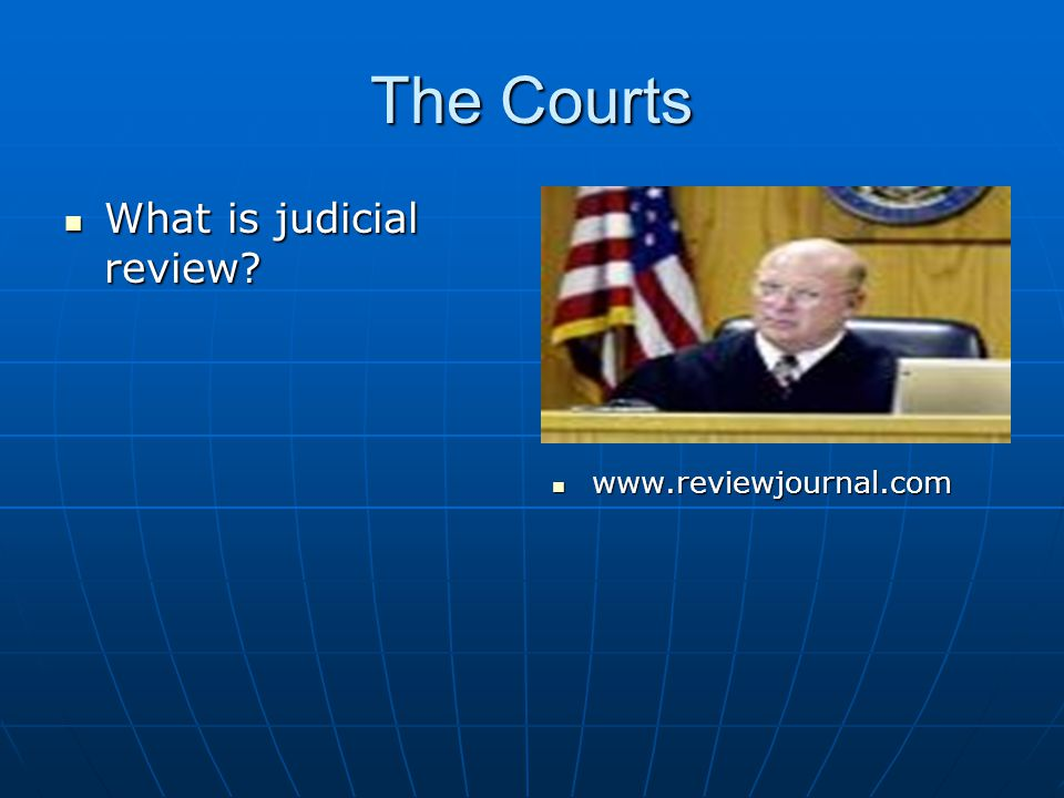 The Courts What is judicial review? What is judicial review? www.reviewjournal.com www.reviewjournal.com