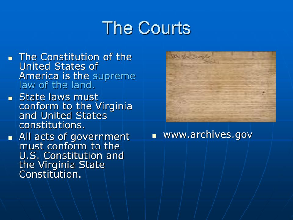 The Courts The Constitution of the United States of America is the supreme law of the land. The Constitution of the United States of America is the su