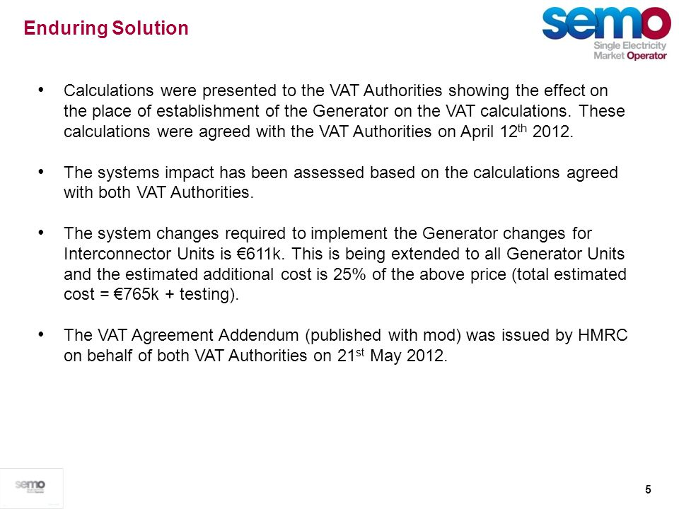 5 Enduring Solution Calculations were presented to the VAT Authorities showing the effect on the place of establishment of the Generator on the VAT ca