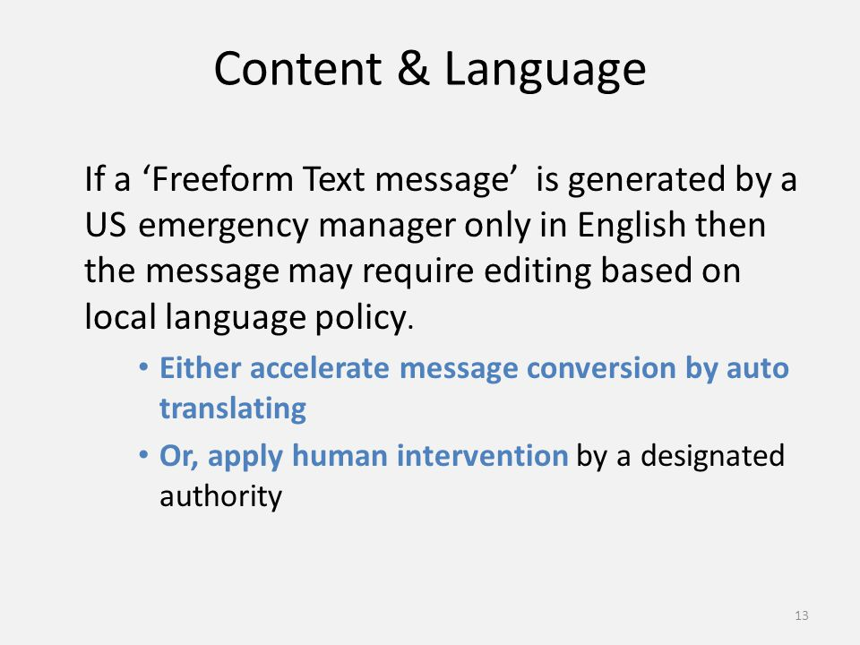 Content & Language If a 'Freeform Text message' is generated by a US emergency manager only in English then the message may require editing based on local language policy.