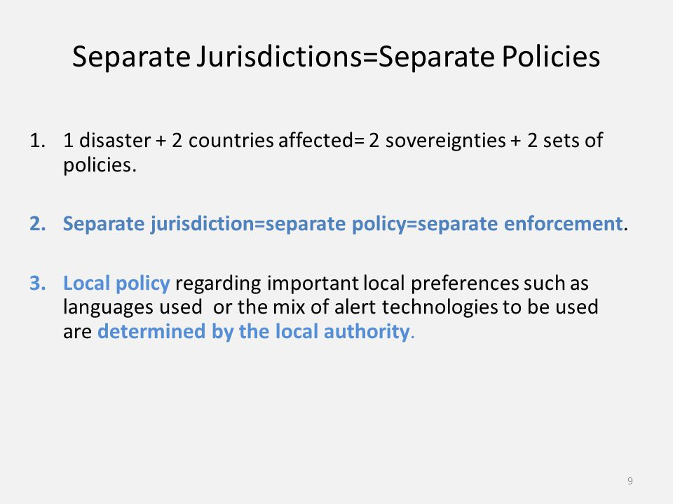 Separate Jurisdictions=Separate Policies 1.1 disaster + 2 countries affected= 2 sovereignties + 2 sets of policies. 2.Separate jurisdiction=separate p