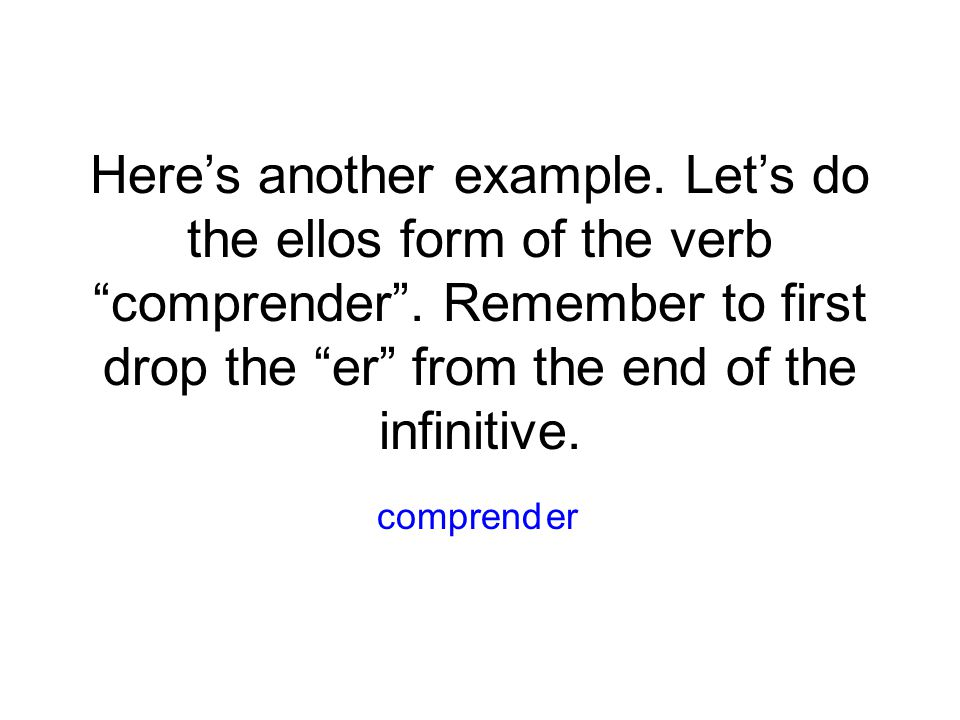 Here's another example. Let's do the ellos form of the verb comprender .