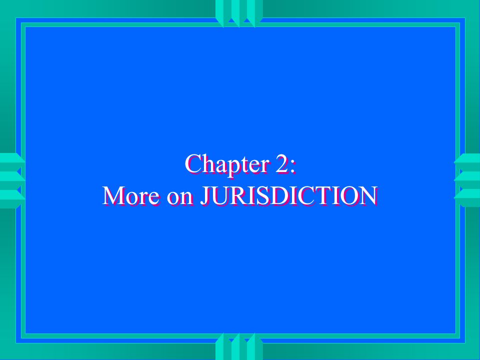 Chapter 2: More on JURISDICTION