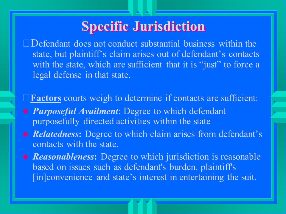 Specific Jurisdiction D efendant does not conduct substantial business within the state, but plaintiff's claim arises out of defendant's contacts wit