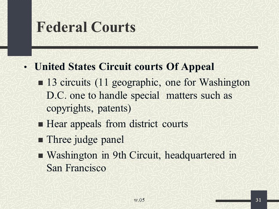 w.05 31 Federal Courts United States Circuit courts Of Appeal 13 circuits (11 geographic, one for Washington D.C.