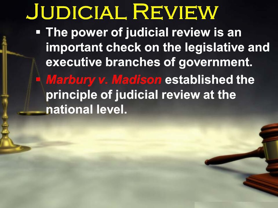 Judicial Review  The power of judicial review is an important check on the legislative and executive branches of government.  Marbury v. Madison est
